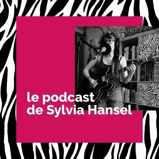 Le Podcast de Sylvia Hansel